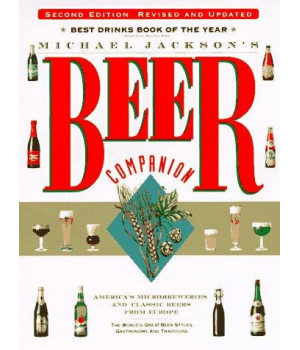Michael Jackson\'s Beer Companion: The World\'s Great Beer Styles, Gastronomy, and Traditions