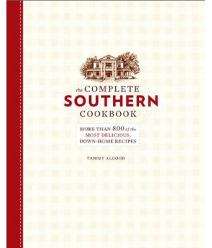 The Complete Southern Cookbook: More than 800 of the Most Delicious, Down-Home Recipes