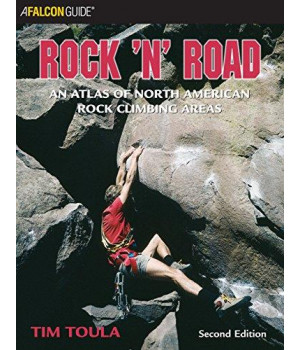 Rock \'n\' Road, 2nd: An Atlas of North American Rock Climbing Areas (Regional Rock Climbing Series)