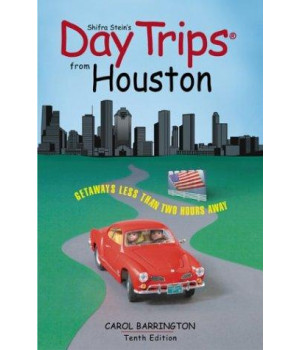 Day Trips from Houston, 10th: Getaways Less than Two Hours Away (Day Trips Series)