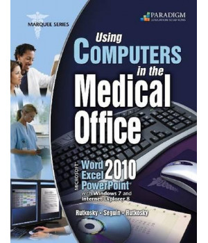 Using Computers in the Medical Office: Microsoft Word Excel and Powerpoint 2010