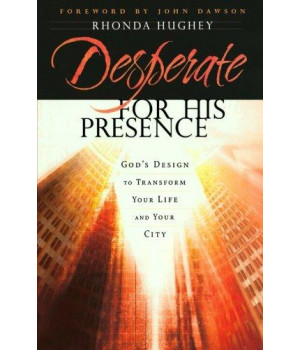 Desperate for His Presence: God\'s Design to Transform Your Life and Your City
