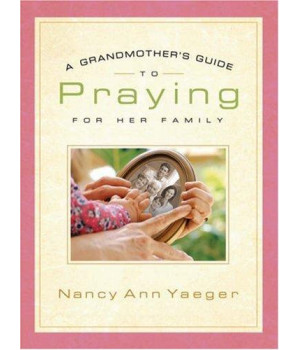 Grandmother\'s Guide to Praying for Her Family, A