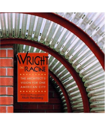 Wright in Racine: The Architect's Vision for One American City