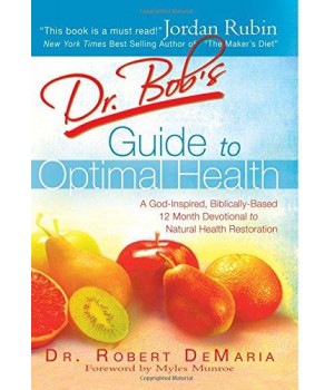 Dr. Bob\'s Guide to Optimal Health: God\'s Plan for a Long, Healthy Life