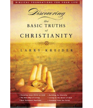 Discovering the Basic Truths of Christianity (Biblical Foundations for Your Life Series)