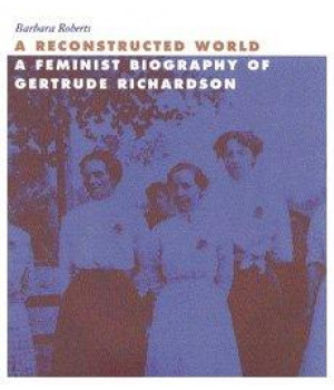 a reconstructed world: a feminist biography of gertrude richardson