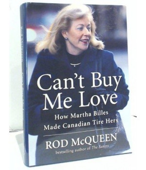 Can't Buy Me Love : How Martha Billes Made Canadian Tire Hers