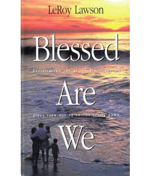 Blessed Are We: Experiencing Joy As the Beatitudes of Jesus Turn Our Priorities Upside Down
