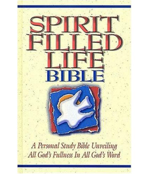 Spirit Filled Life Bible: A Personal Study Bible Unveiling All God\'s Fullness in All God\'s Word