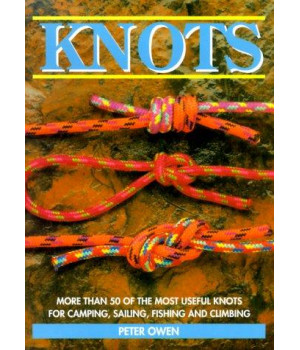 Knots: More Than 50 of the Most Useful Knots for Camping, Sailing, Fishing and Climbing