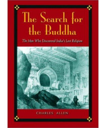 The Search for the Buddha: The Men Who Discovered India\'s Lost Religion