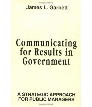Communicating for Results in Government: A Strategic Approach for Public Managers