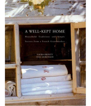 A Well-Kept Home : Household Traditions and Simple Secrets from a French Grandmother