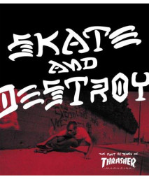 Thrasher Skate and Destroy: The First 25 Years of Thrasher Magazine
