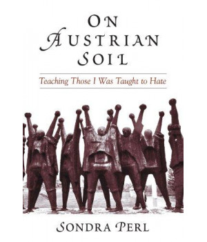 On Austrian Soil: Teaching Those I Was Taught To Hate