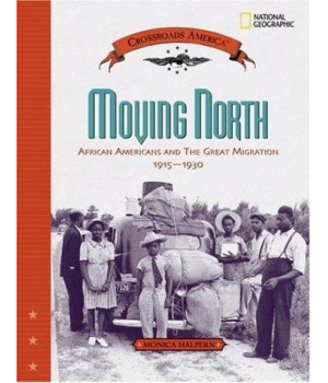 Moving North: African Americans and the Great Migration 1915-1930 (Crossroads America)