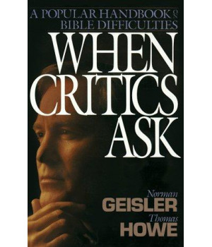 When Critics Ask: A Popular Handbook on Bible Difficulties