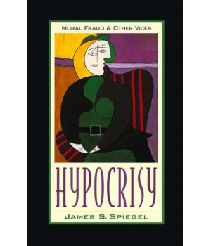 Hypocrisy: Moral Fraud and Other Vices