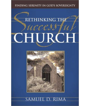 Rethinking the Successful Church: Finding Serenity in God\'s Sovereignty