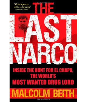 The Last Narco: Inside the Hunt for El Chapo, the World\'s Most Wanted Drug Lord