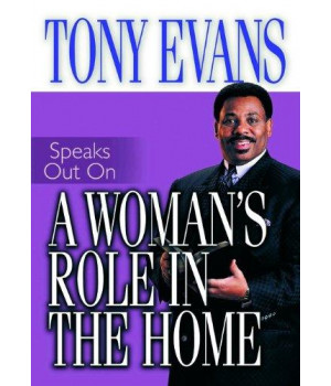 A Woman\'s Role in the Home (Tony Evans Speaks Out Booklet Series)