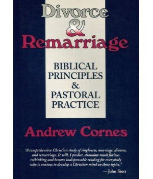 Divorce and Remarriage: Biblical Principles and Pastoral Practice