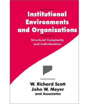 Institutional Environments and Organizations: Structural Complexity and Individualism (Springer Series in Synergetics; 63)