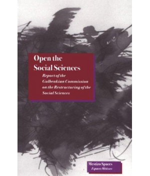 Open the Social Sciences: Report of the Gulbenkian Commission on the Restructuring of the Social Sciences (Mestizo Spaces / Espaces Metisses)