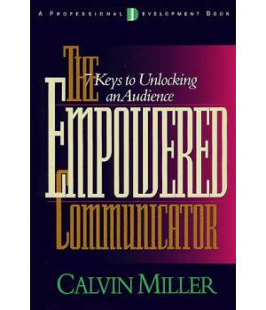 The Empowered Communicator: 7 Keys to Unlocking an Audience