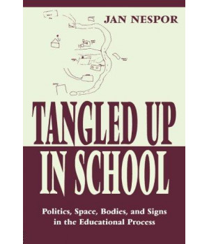 Tangled Up in School: Politics, Space, Bodies, and Signs in the Educational Process (Sociocultural, Political, and Historical Studies in Education)