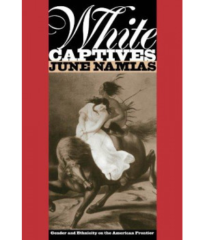 White Captives: Gender and Ethnicity on the American Frontier (English Language and Literature; 140)