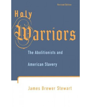 Holy Warriors: The Abolitionists and American Slavery