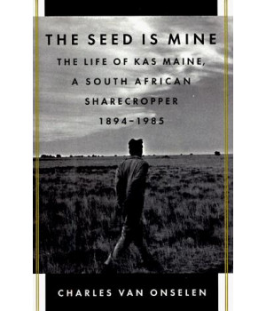 The Seed Is Mine: The Life of Kas Maine, a South African Sharecropper 1894-1985