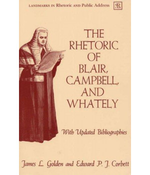 The Rhetoric of Blair, Campbell, and Whately, Revised Edition (Studies in Writing & Rhetoric)