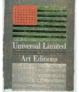 Universal Limited Art Editions: A History and Catalogue : The First Twenty-Five Years