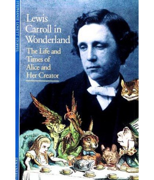 Lewis Carroll in Wonderland: The Life and Times of Alice and Her Creator (Discoveries (Harry Abrams))
