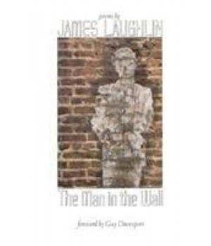 The Man in the Wall: Poems by James Laughlin