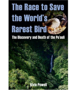The Race to Save the World\'s Rarest Bird: The Discovery and Death of the Po\'ouli