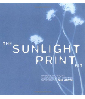 The Sunlight Print Kit: Materials, Techniques, and Projects for Homemade Photography