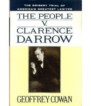 The People v. Clarence Darrow: The Bribery Trial of America\'s Greatest Lawyer
