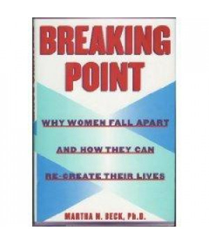 Breaking Point:: Why Women Fall Apart and How They Can Re-create Their Lives