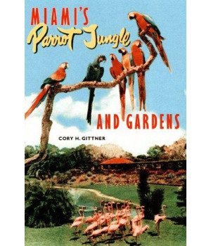 Miami\'s Parrot Jungle and Gardens: The Colorful History of an Uncommon Attraction