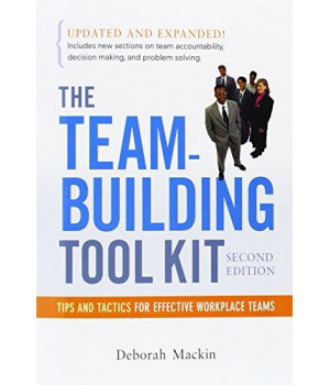 The Team-Building Tool Kit: Tips and Tactics for Effective Workplace Teams