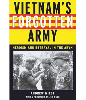Vietnam\'s Forgotten Army: Heroism and Betrayal in the ARVN