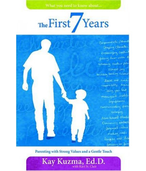 The First 7 Years: Parenting with Strong Values and a Gentle Touch
