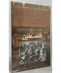 The Rise and Fall of Palestine: A Personal Account of the Intifada Years
