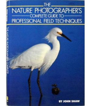Nature Photographer\'s Complete Guide to Professional Field Techniques