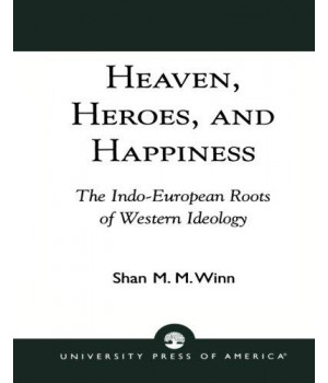 Heaven, Heroes and Happiness: The Indo-European Roots of Western Ideology