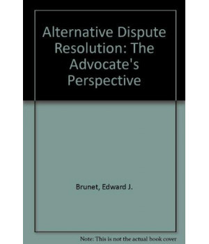 Alternative Dispute Resolution: The Advocate\'s Perspective